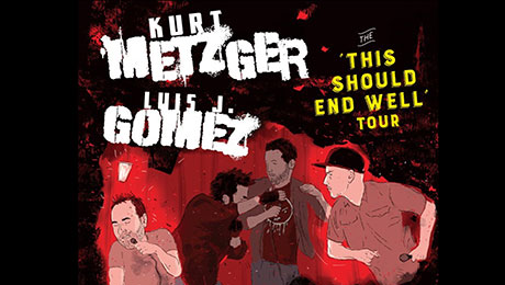 Kurt Metzger & Luis J. Gomez: The 'This Should End…